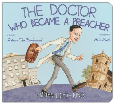 Doctor Who Became a Preacher: Martin Lloys-Jones   -     By: Rebbeca Vandood     Illustrated By: Blair Bailie