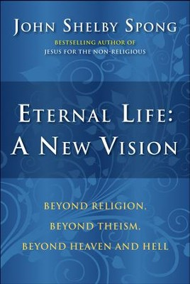 Eternal Life: A New Vision - eBook  -     By: John Shelby Spong