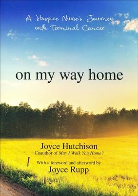 On My Way Home: A Hospice Nurse's Journey with Terminal Cancer  -     By: Joyce Hutchison