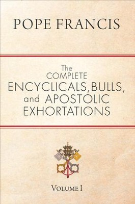 The Complete Encyclicals, Bulls, and Apostolic Exhortations: Volume 1  -     By: Pope Francis
