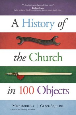 A History of the Church in 100 Objects  -     By: Mike Aquilina