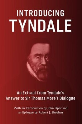 Introducing Tyndale: An Extract from Tyndale's Answer to Sir Thomas More's Dialogue  -     By: William Tyndale, John Piper, Robert Sheehan
