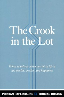 The Crook in the Lot: What to Believe When Our Lot in Life is Not Health, Wealth, and Happiness  -     By: Thomas Boston