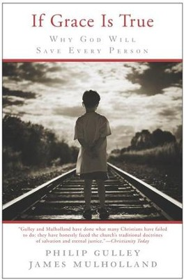If Grace Is True: Why God Will Save Every Person - eBook  -     By: Philip Gulley, James Mulholland