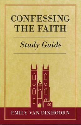 Confessing the faith study guide emily van dixhoorn confessing the faith study guide by emily van dixhoorn fandeluxe Images