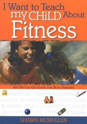 I Want to Teach My Child About Fitness   -     By: Verna Weber