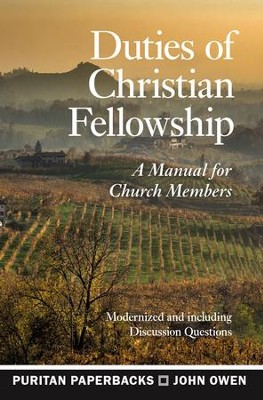 Duties of Christian Fellowship: A Manual for Church Members  -     By: John Owen