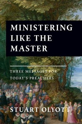 Ministering Like the Master: Three Messages For Today's Preachers  -     By: Stuart Olyott