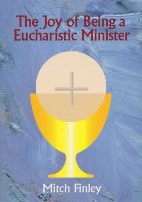 The Joy of Being a Eucharistic Minister   -     By: Mitch Finley