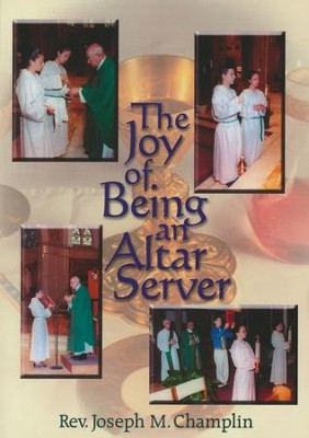 The Joy of Being an Altar Server   -     By: Joseph M. Champlin
