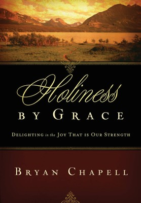 Holiness by Grace: Delighting in the Joy That Is Our Strength - eBook  -     By: Bryan Chapell