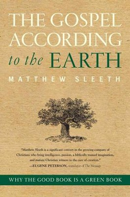 The Gospel According to the Earth: Why the Good Book Is a Green Book - eBook  -     By: Matthew Sleeth