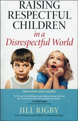 Raising Respectful Children in a Disrespectful World  -     By: Jill Rigby