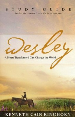 Wesley: A Heart Transformed Can Change the World, Study Guide  -     By: Kenneth C. Kinghorn
