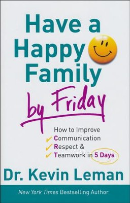 Have a Happy Family by Friday: How to Improve Communication, Respect & Teamwork in 5 Days  -     By: Dr. Kevin Leman