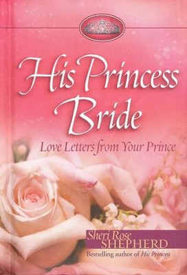 His Princess Bride: Love Letters from Your Prince  -     By: Sheri Rose Shepherd