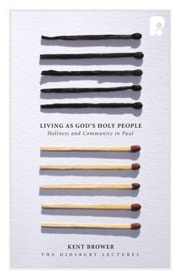 Living as God's Holy People: Holiness and Community in Paul - eBook  -     By: Kent Brower