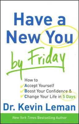 Have a New You by Friday: How to Accept Yourself, Boost Your Confidence & Change Your Life in 5 Days - Slightly Imperfect  -     By: Dr. Kevin Leman