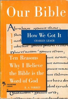 Our Bible: How We Got It and Ten Reasons Why I Believe the Bible is the Word of God / Digital original - eBook  -     By: Charles Leach, R.A. Torrey