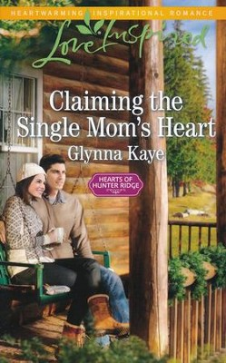 Claiming the Single Mom's Heart  -     By: Glynna Kaye