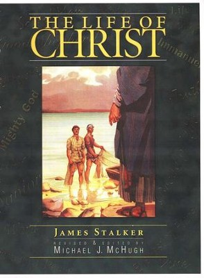 The Life of Christ, Grade 8   -     Edited By: Michael McHugh     By: James Stalker