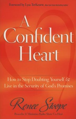 A Confident Heart: How to Stop Doubting Yourself & Live in the Security of God's Promises  -     By: Renee Swope