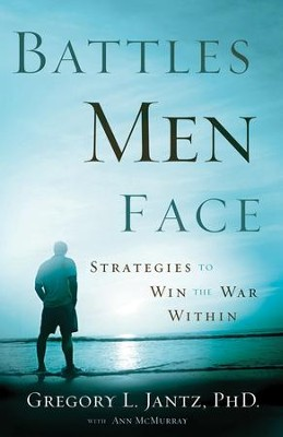 Battles Men Face: Strategies to Win the War Within  -     By: Gregory L. Jantz, Ann McMurray