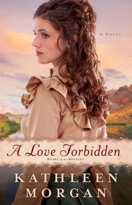 A Love Forbidden, Heart of the Rockies Series #2   -     By: Kathleen Morgan