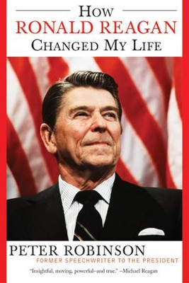 How Ronald Reagan Changed My Life - eBook  -     By: Peter Robinson
