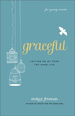 Graceful: Letting Go of Your Try-Hard Life  -     By: Emily P. Freeman
