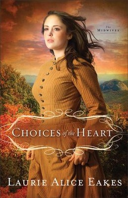 Choices of the Heart, Midwives Series #3   -     By: Laurie Alice Eakes
