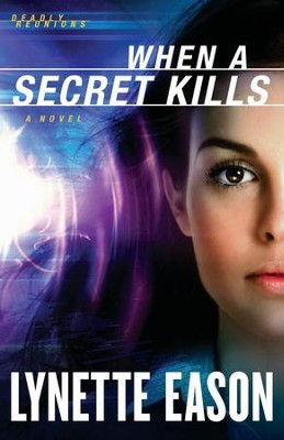 When a Secret Kills, Deadly Reunions Series #3   -     By: Lynette Eason