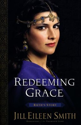 Redeeming Grace--Ruth's Story #3  -     By: Jill Eileen Smith