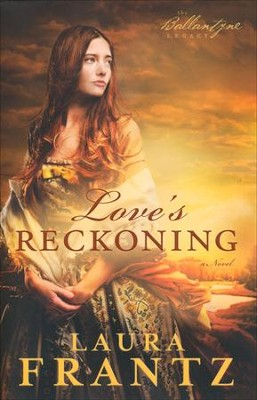 Love's Reckoning, Ballantyne Legacy Series #1   -     By: Laura Frantz