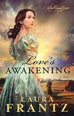 Love's Awakening, Ballantyne Legacy Series #2   -     By: Laura Frantz