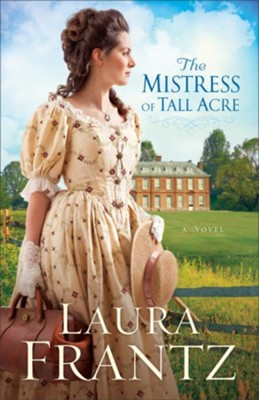 The Mistress of Tall Acre: A Novel   -     By: Laura Frantz