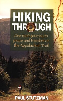 Hiking Through: One Man's Journey to Peace and Freedom on the Appalachian Trail  -     By: Paul Stutzman