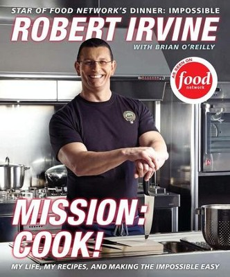 Mission: Cook! - eBook  -     By: Robert Irvine, Brian O'Reilly