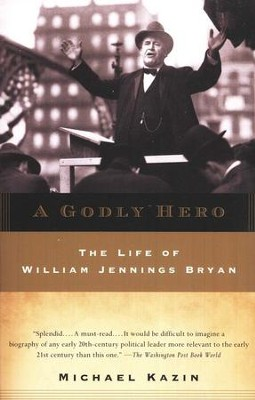 A Godly Hero: The Life of William Jennings Bryan, Trade Paper  -     By: Michael Kazin
