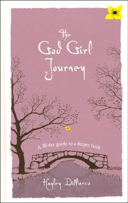 The God Girl Journey: A 30-Day Guide to a Deeper Faith  -     By: Hayley DiMarco