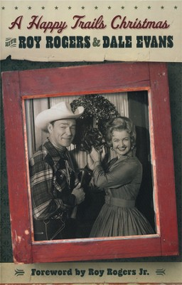 A Happy Trails Christmas  -     By: Roy Rogers, Dale Evans