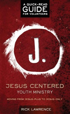 Jesus Centered Youth Ministry: Guide for Volunteers  -     By: Rick Lawrence