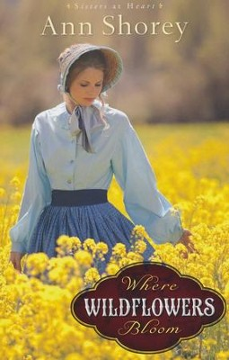 Where Wildflowers Bloom, Sisters at Heart Series #1   -     By: Ann Shorey