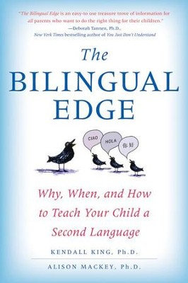 The Bilingual Edge: The Ultimate Guide to Why, When, and How - eBook  -     By: Kendall King Ph.D., Alison Mackey Ph.D.
