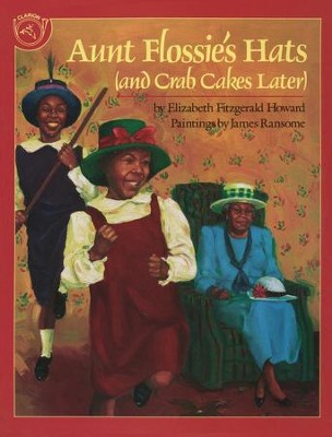 Aunt Flossies Hats (and Crab Cakes Later)   -     By: Elizabeth Fitzgerald Howard     Illustrated By: James E. Ransome