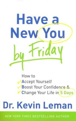 Have a New You by Friday: How to Accept Yourself, Boost Your Confidence & Change Your Life in 5 Days  -     By: Dr. Kevin Leman