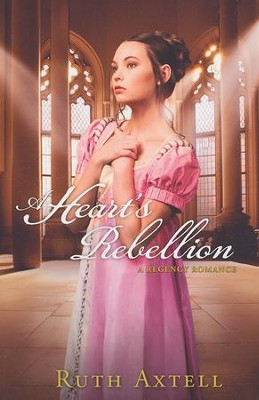 A Heart's Rebellion    -     By: Ruth Axtell