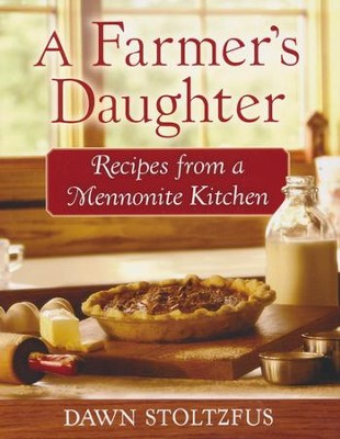 A Farmer's Daughter: Recipes from a Mennonite Kitchen  -     By: Dawn Stoltzfus