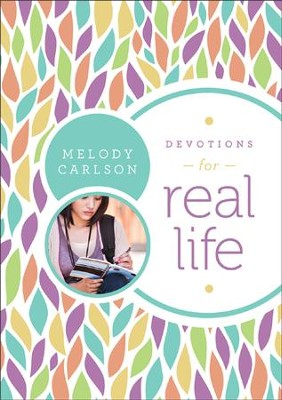 Devotions for Real Life  -     By: Melody Carlson