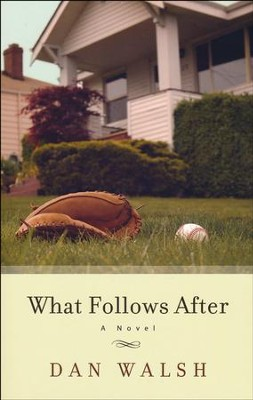 What Follows After  -     By: Dan Walsh